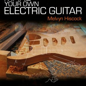 Make Your Own Electric Guitar by Melvin Hiscock
